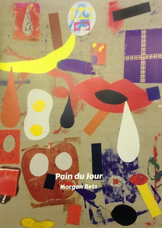 Morgan Betz<br>Morgan Betz - Pain du Jour, 2016